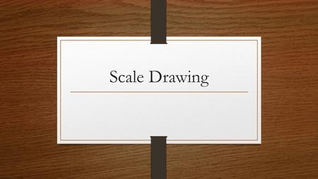 Scale Drawing. What is Scale Drawing? When an object is too big to fit on a page we need to draw it to scale. To do this we need to measure the object.