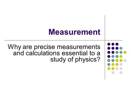 Measurement Why are precise measurements and calculations essential to a study of physics?