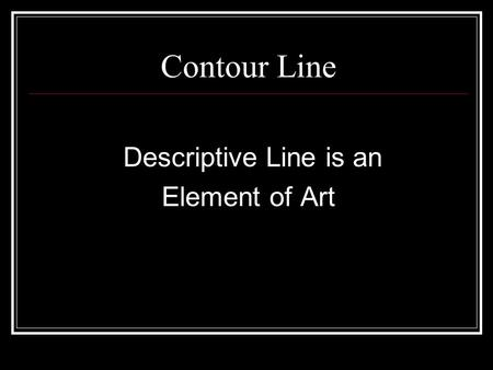 Contour Line Descriptive Line is an Element of Art.