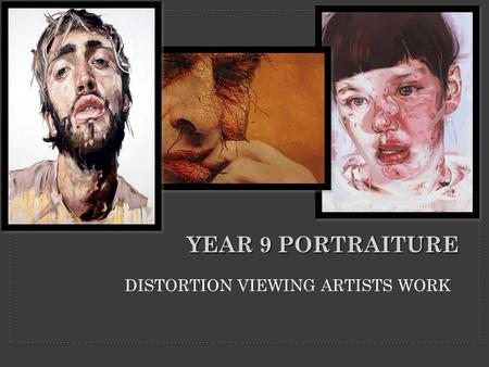 DISTORTION VIEWING ARTISTS WORK YEAR 9 PORTRAITURE.