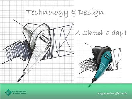Raymond Moffatt welb Technology & Design A Sketch a day!