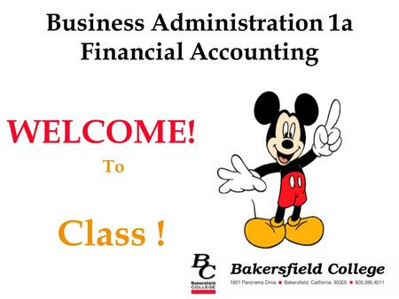 Business Administration 1a Financial Accounting WELCOME! To Class !