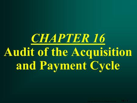 16 - 1 Copyright  2003 Pearson Education Canada Inc. CHAPTER 16 Audit of the Acquisition and Payment Cycle.