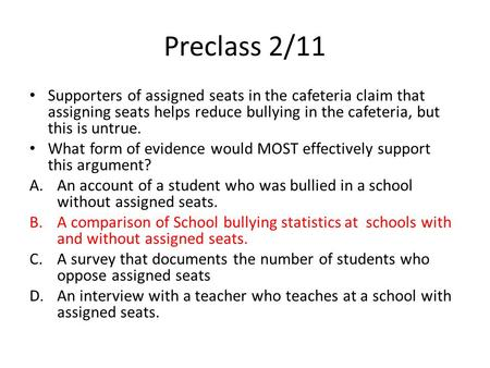 Preclass 2/11 Supporters of assigned seats in the cafeteria claim that assigning seats helps reduce bullying in the cafeteria, but this is untrue. What.