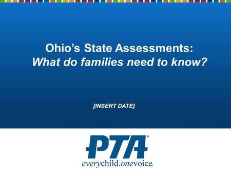 Ohio's State Assessments: What do families need to know? [INSERT DATE]