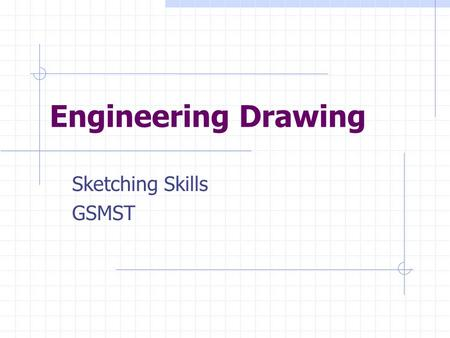 Engineering Drawing Sketching Skills GSMST. Objectives Tips and Techniques Lettering Patience and practice needed.