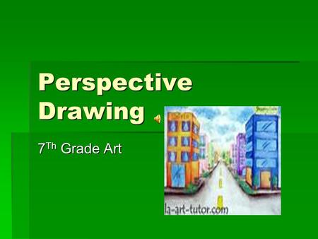 Perspective Drawing 7 Th Grade Art The Definition of Linear Perspective drawing is…  Creating the illusion of depth and distance using guidelines. 