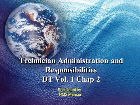 Technician Administration and Responsibilities DT Vol. 1 Chap 2 Facilitated by: HM2 Mancia.