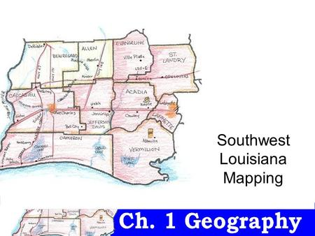 Southwest Louisiana Mapping. ALL WORK MUST be in #2 pencil and pencil colors. Use the map on the big screen to help you complete the assignment. It will.
