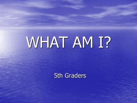 WHAT AM I? 5th Graders. My first letter is in torch but not in run.. My second letter is in sun but not in people.. My third letter is in under but not.