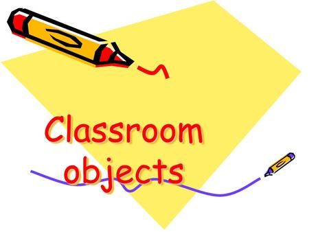Classroom objects. What is it? It is… a classroom a class.