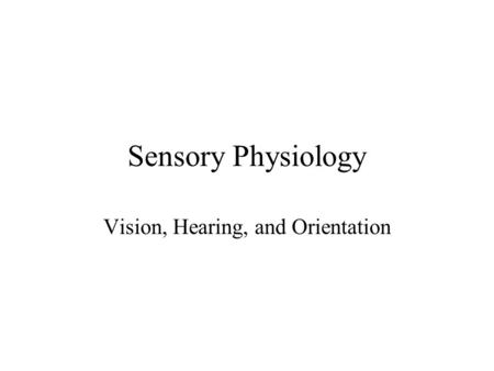 Sensory Physiology Vision, Hearing, and Orientation.