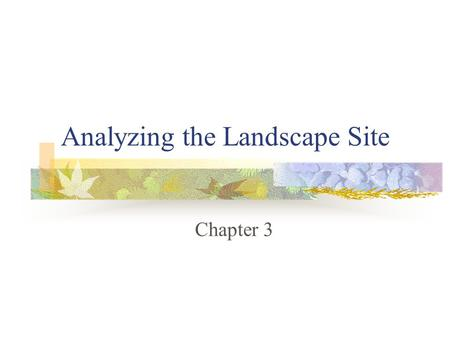 Analyzing the Landscape Site Chapter 3. Preparation for the Design Process The one key to successful landscaping is to consider the features of the site.
