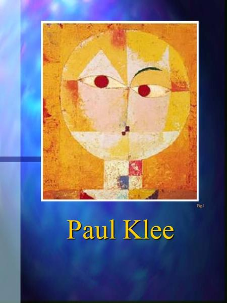 Paul Klee Fig.1.  Paul Klee loved the innocence of children's art.  Often, he would use children's art to inspire his own works. Fig. 2 Fig. 3 Fig.