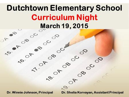 Dutchtown Elementary School Curriculum Night March 19, 2015 Dr. Winnie Johnson, Principal Dr. Shelia Korvayan, Assistant Principal.