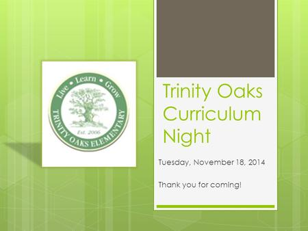 Trinity Oaks Curriculum Night Tuesday, November 18, 2014 Thank you for coming!