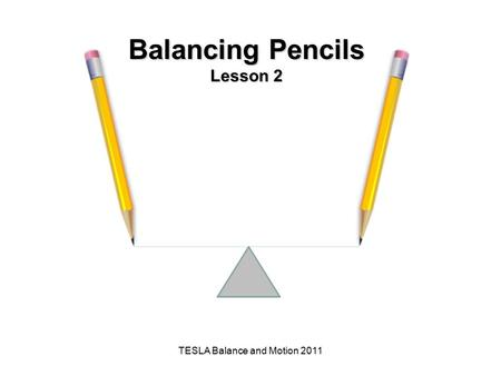 TESLA Balance and Motion 2011 Balancing Pencils Lesson 2.
