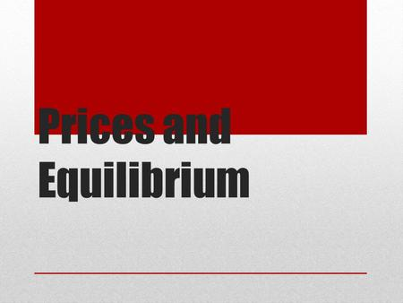 Prices and Equilibrium. Flexible Unforeseen events such as natural disasters and war affect the prices of many items Buyers and sellers react to the new.