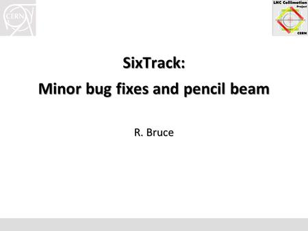 SixTrack: Minor bug fixes and pencil beam R. Bruce.