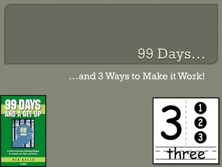 …and 3 Ways to Make it Work!.  Hello and welcome to the 99 Days Survey completion tutorial.  The name of this presentation is 99 Days…and 3 Ways to.