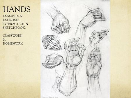 HANDS EXAMPLES & EXERCISES TO PRACTICE IN SKETCHBOOK. CLASSWORK & HOMEWORK.