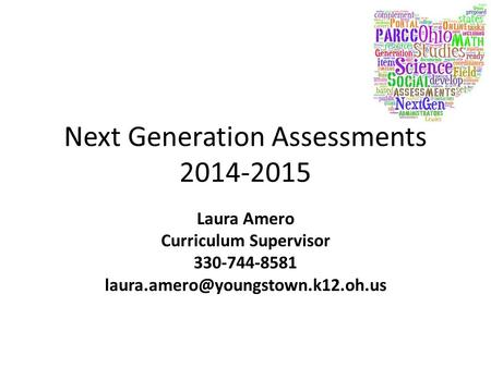 Next Generation Assessments 2014-2015 Laura Amero Curriculum Supervisor 330-744-8581