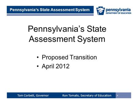 > Tom Corbett, Governor Ron Tomalis, Secretary of Education Title of Presentation > Tom Corbett, Governor Ron Tomalis, Secretary of Education Pennsylvania's.