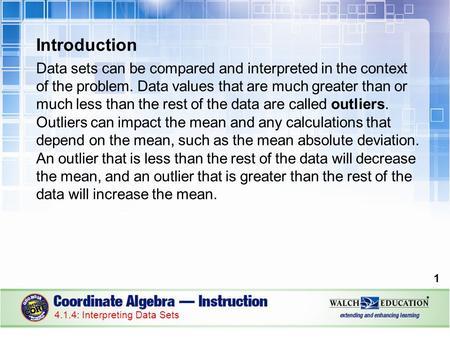 Introduction Data sets can be compared and interpreted in the context of the problem. Data values that are much greater than or much less than the rest.