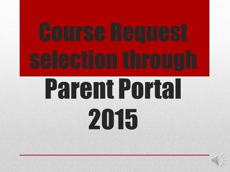 Course Request selection through Parent Portal 2015.