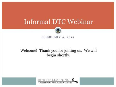 FEBRUARY 9, 2015 Informal DTC Webinar Welcome! Thank you for joining us. We will begin shortly.