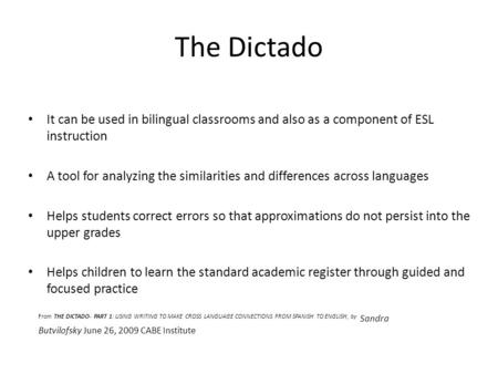 The Dictado It can be used in bilingual classrooms and also as a component of ESL instruction A tool for analyzing the similarities and differences across.