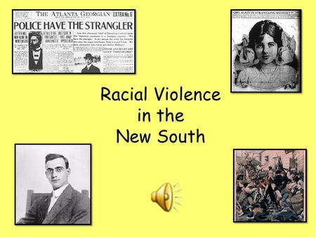 Racial Violence in the New South. Standard SS8H7 The student will evaluate key political, social, and economic changes that occurred in Georgia between.