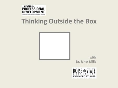Thinking Outside the Box with Dr. Janet Mills. A Rational Problem to Solve Four people want to cross a bridge. They all begin on the same side. You have.