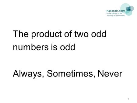 The product of two odd numbers is odd Always, Sometimes, Never 1.