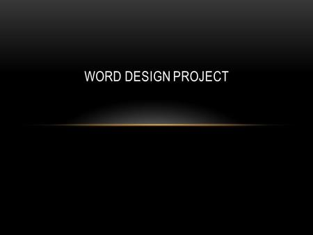 WORD DESIGN PROJECT. ART TERMS/ CONCEPTS IN PROJECT: Design : A plan, or to plan. The organization or composition of a work; the skilled arrangement of.