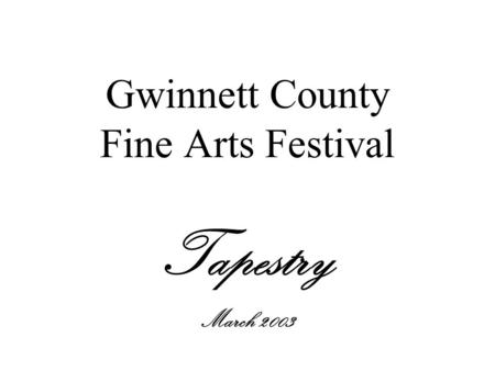 Gwinnett County Fine Arts Festival Tapestry March 2003.