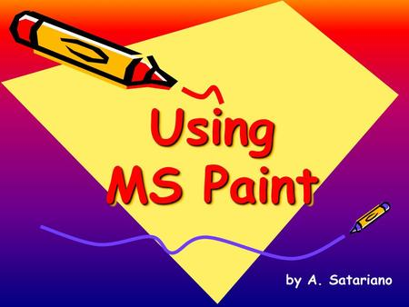 Using MS Paint by A. Satariano Launching MS Paint Click on the Start Button Move the mouse up to the Programs Folder. Then move the mouse up to the Accessories.