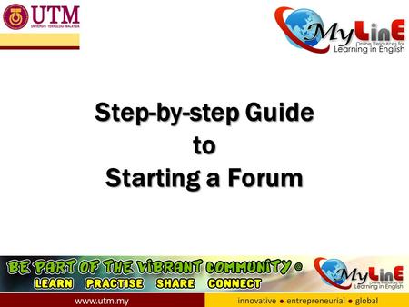 Step-by-step Guide to Starting a Forum. Introduction 1)One useful function in MyLinE is the 'Forum'. 2)The 'Correct My English' and 'Read and Respond'