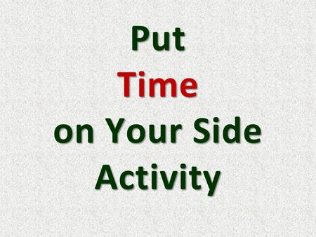 Put Time on Your Side Activity. You need scratch paper and a pen or pencil.