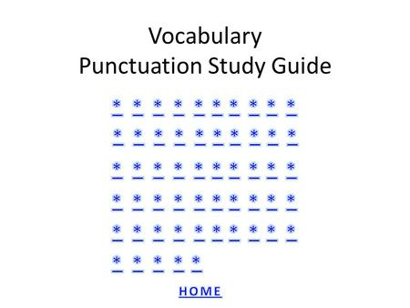 Vocabulary Punctuation Study Guide. GLOSSARY: A glossary is a list of words and their meanings in alphabetical order.