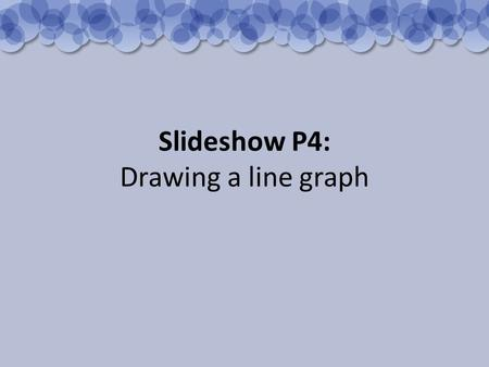 Slideshow P4: Drawing a line graph. Features of a good line graph A 'line of best fit' can sometimes be drawn to show the pattern of the plotted points.