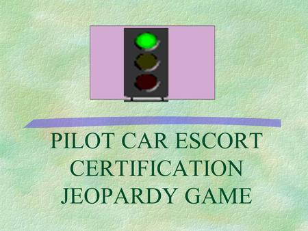 PILOT CAR ESCORT CERTIFICATION JEOPARDY GAME 500 400 300 200 100 Defensive Driving Breakdowns and Emergency Highway Operations Functions and Duties GA.