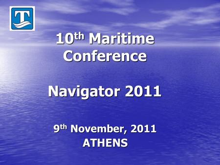 10 th Maritime Conference Navigator 2011 9 th November, 2011 ATHENS.