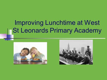 Improving Lunchtime at West St Leonards Primary Academy.