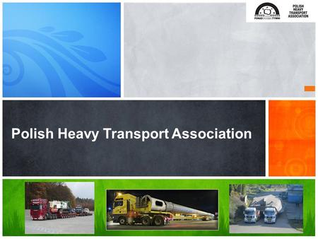 Polish Heavy Transport Association. Introduction Short information about lecture About Us 1 Permit and escort 2 3 Our goals.
