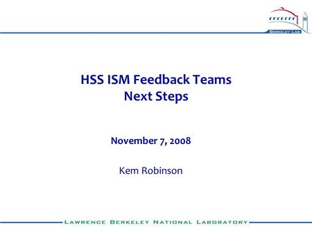 HSS ISM Feedback Teams Next Steps November 7, 2008 Kem Robinson.