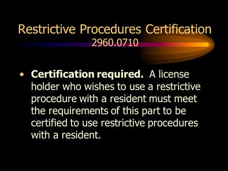 Restrictive Procedures Certification 2960.0710 Certification required. A license holder who wishes to use a restrictive procedure with a resident must.