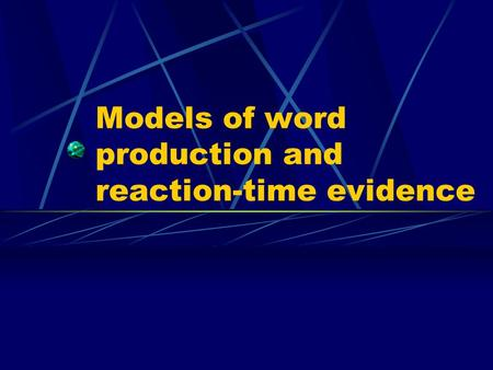 Models of word production and reaction-time evidence.