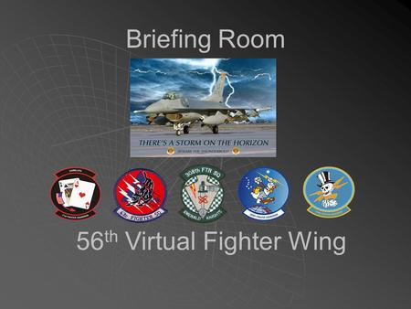 Briefing Room 56 th Virtual Fighter Wing Mission Brief   Mission Date: 18 Feb 2006   Takeoff: 308 th (Lobo 1) 04:08:00 SEAD PKG: 3675 310 th (Panther.