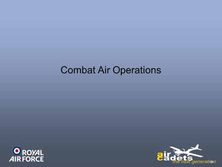 Combat Air Operations. Favourable Air Situation A favourable air situation is reached when an enemy's air forces are unlikely to prevent the successful.